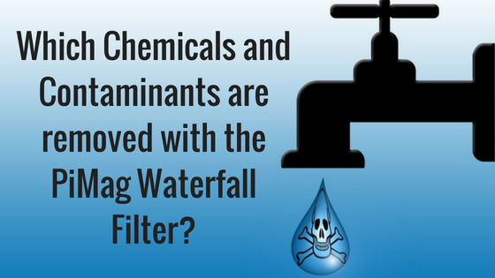 Chemicals and Contaminants removed with PiMag Waterfall Filter
